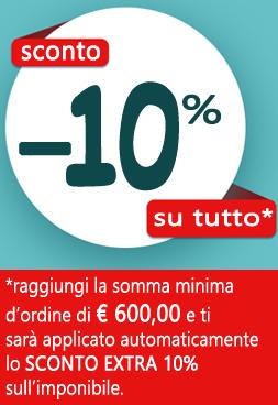 SCONTO EXTRA 10% SU TUTTO IL CATALOGO CON UN ORDINE MINIMO DI EURO 600,00